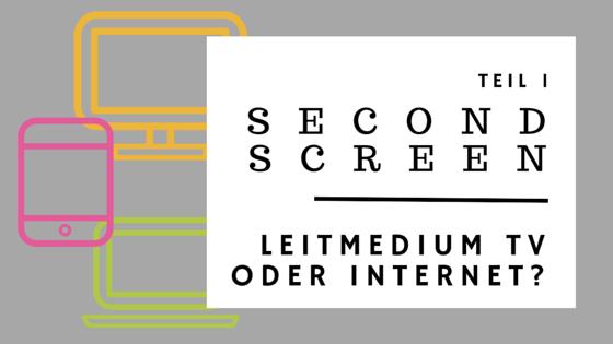 Second Screen: Leitmedium TV oder Internet?